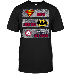 Alabama Crimson Tide: Superman Means hope Batman Means Justice This Means You're About To Get Your Ass Kicked