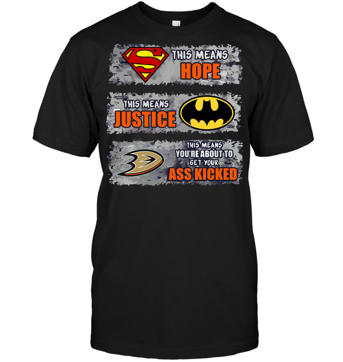 Anaheim Ducks: Superman Means hope Batman Means Justice This Means You're About To Get Your Ass Kicked