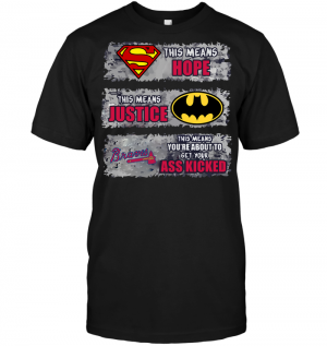 Atlanta Braves: Superman Means hope Batman Means Justice This Means You're About To Get Your Ass Kicked