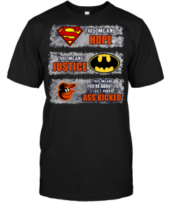 Baltimore Orioles: Superman Means hope Batman Means Justice This Means You're About To Get Your Ass Kicked
