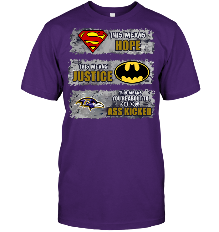 Baltimore Ravens: Superman Means hope Batman Means Justice This Means You're About To Get Your Ass Kicked