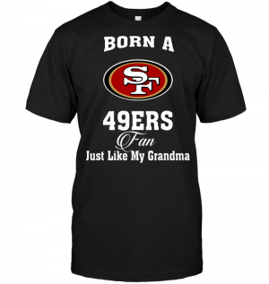 Born A 49ers Fan Just Like My Grandma