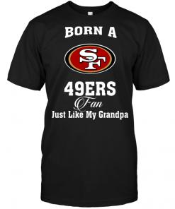 Born A 49ers Fan Just Like My Grandpa