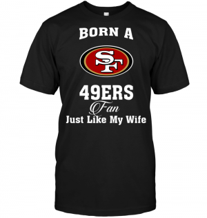 Born A 49ers Fan Just Like My Wife