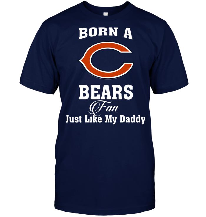 Born A Bears Fan Just Like My Daddy
