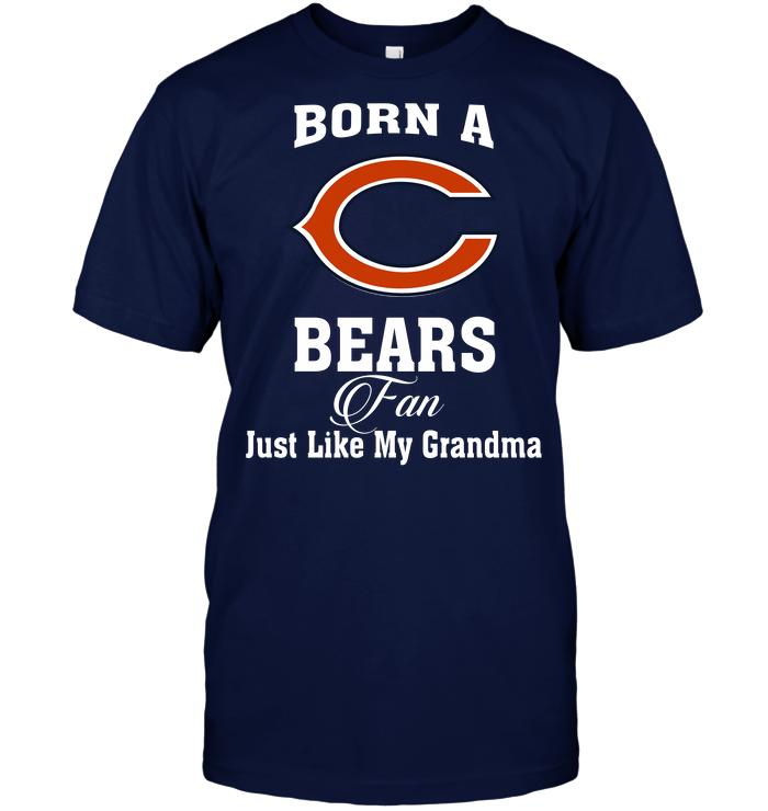 Born A Bears Fan Just Like My Grandma