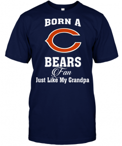 Born A Bears Fan Just Like My Grandpa