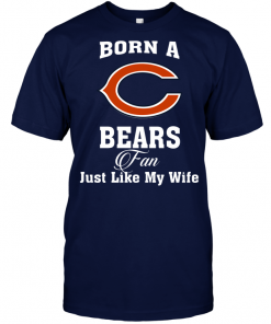 Born A Bears Fan Just Like My Wife