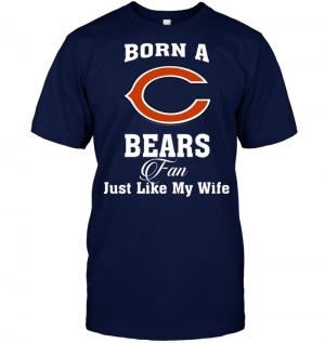 Born A Bears Fan Just Like My Wife
