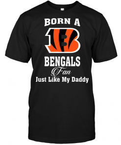 Born A Bengals Fan Just Like My Daddy