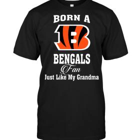 Born A Bengals Fan Just Like My Grandma