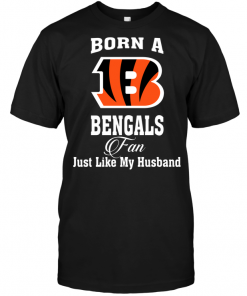 Born A Bengals Fan Just Like My Husband