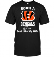 Born A Bengals Fan Just Like My Wife