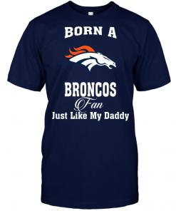 Born A Broncos Fan Just Like My Daddy