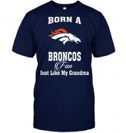 Born A Broncos Fan Just Like My Grandma