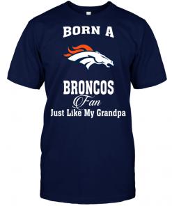 Born A Broncos Fan Just Like My Grandpa