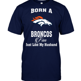 Born A Broncos Fan Just Like My Husband