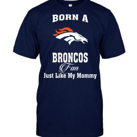 Born A Broncos Fan Just Like My Mommy