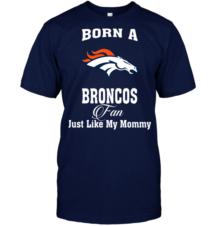 Born A Broncos Fan Just Like My Mommy