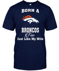Born A Broncos Fan Just Like My Wife