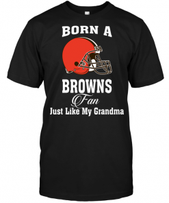 Born A Browns Fan Just Like My Grandma