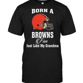 Born A Browns Fan Just Like My Grandma