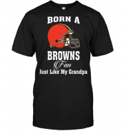 Born A Browns Fan Just Like My Grandpa