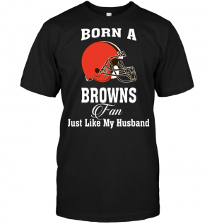 Born A Browns Fan Just Like My Husband