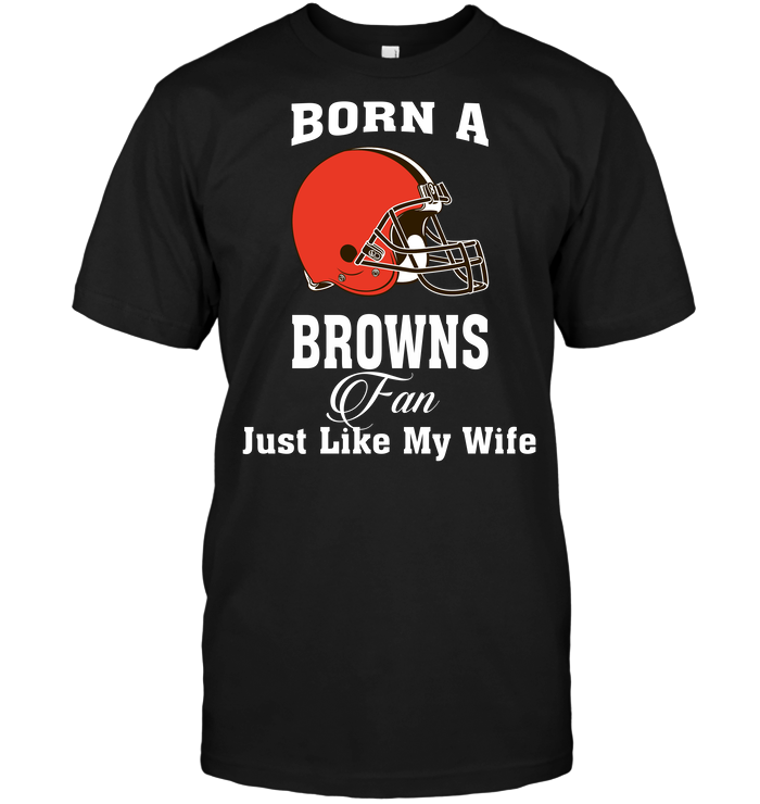 Born A Browns Fan Just Like My Wife