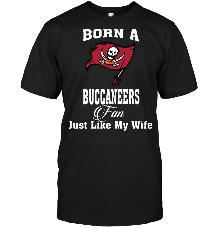 Born A Buccaneers Fan Just Like My Wife
