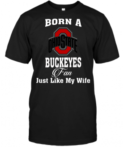 Born A Buckeyes Fan Just Like My Wife