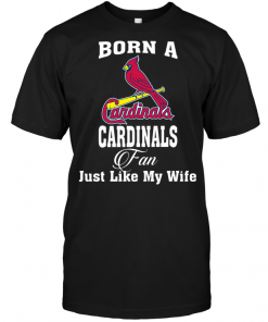 Born A Cardinals Fan Just Like My Wife