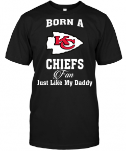 Born A Chiefs Fan Just Like My Daddy