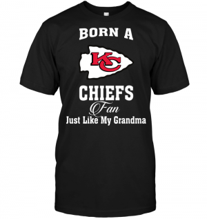 Born A Chiefs Fan Just Like My Grandma