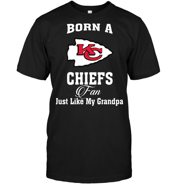 Born A Chiefs Fan Just Like My Grandpa