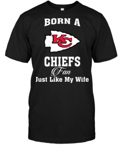 Born A Chiefs Fan Just Like My Wife