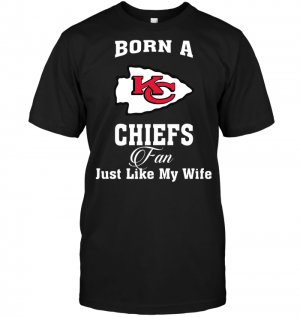 Born A Chiefs Fan Just Like My Wife