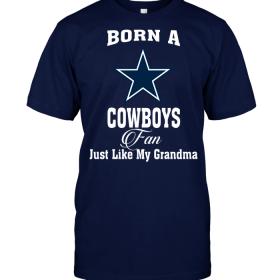 Born A Cowboys Fan Just Like My Grandma