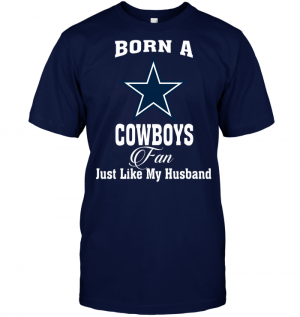 Born A Cowboys Fan Just Like My Husband