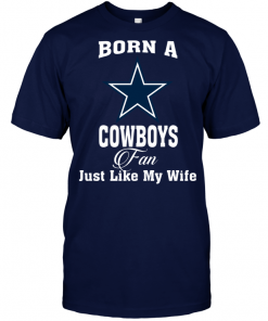 Born A Cowboys Fan Just Like My Wife