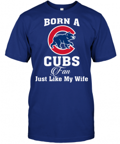 Born A Cubs Fan Just Like My Wife