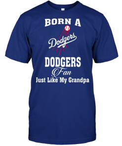 Born A Dodgers Fan Just Like My Grandpa