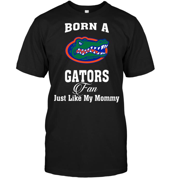 Born A Gators Fan Just Like My Mommy