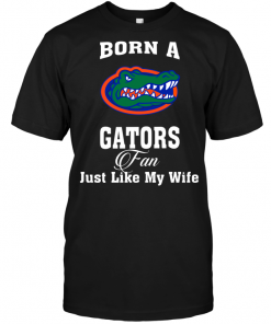 Born A Gators Fan Just Like My Wife