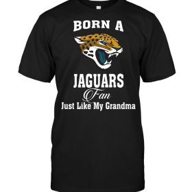 Born A Jaguars Fan Just Like My Grandma