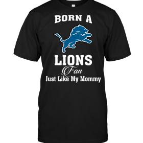 Born A Lions Fan Just Like My Mommy
