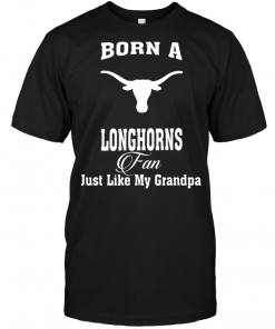 Born A Longhorns Fan Just Like My Grandpa