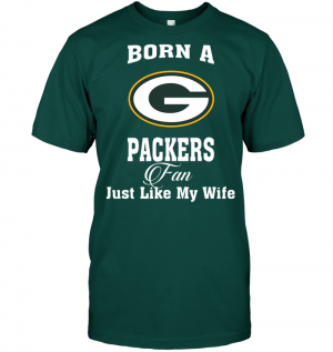 Born A Packers Fan Just Like My Wife