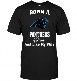 Born A Panthers Fan Just Like My Wife