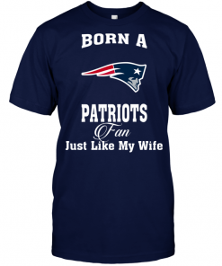 Born A Patriots Fan Just Like My Wife